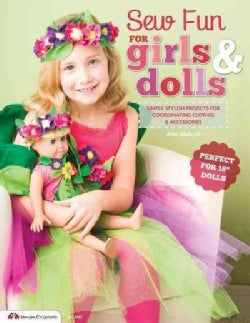 """Sew Fun for Girls & Dolls: Simply Stylish Projects for Coordinating Clothes & Accessories, Perfect for 18"""" Dolls (Paperback)"""