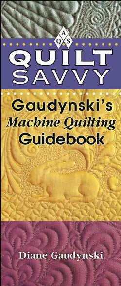 Quilt Savvy: Gaudynski's Machine Quilting Guidebook (Spiral bound)