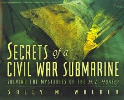 Secrets Of A Civil War Submarine: Solving The Mysteries Of The H. L. Hunley (Hardcover)