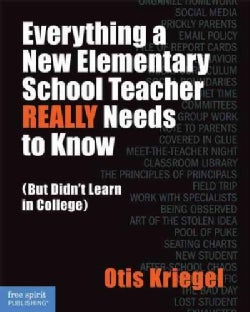 Everything a New Elementary School Teacher Really Needs to Know: But Didn't Learn in College (Paperback)