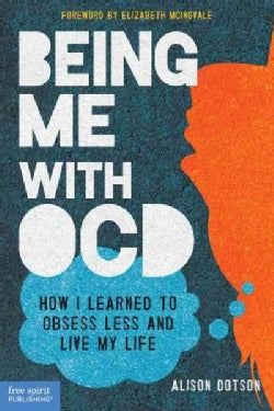 Being Me With OCD: How I Learned to Obsess Less and Live My Life (Paperback)