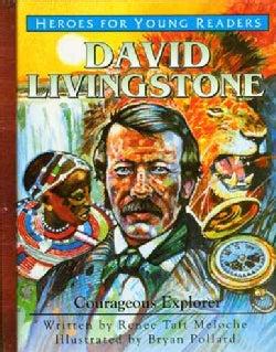 David Livingstone: Courageous Explorer (Hardcover)
