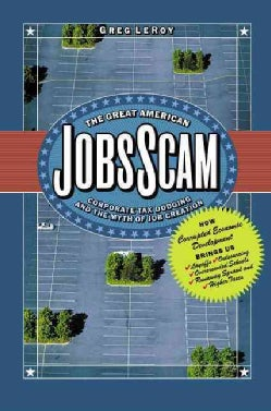 The Great American Jobs Scam: Corporate Tax Dodging And The Myth Of Job Creation (Hardcover)