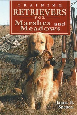 Training Retrievers for the Marshes and Meadows (Hardcover)