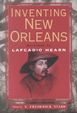 Inventing New Orleans: Writings of Lafcadio Hearn (Paperback)