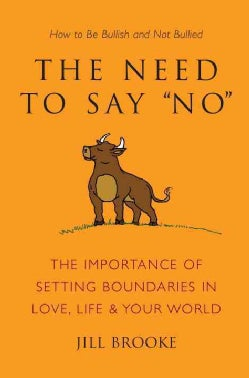"""The Need to Say """"No"""": The Importance of Setting Boundaries in Love, Life, & Your World - How to Be Bullish and No... (Hardcover)"""