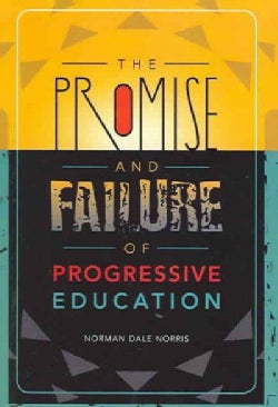 The Promise and Failure of Progressive Education (Paperback)