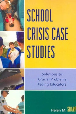 School Crisis Case Studies: Solutions to the Crucial Problems Facing Educators (Hardcover)