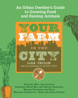 Your Farm in the City: An Urban-Dweller's Guide to Growing Food and Raising Livestock (Paperback)