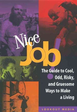 Nice Job: The Guide to Cool, Odd, Risky, and Gruesome Ways to Make a Living (Paperback)