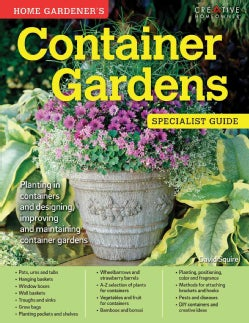 Home Gardener's Container Gardens: Planting in Containers and Designing, Improving and Maintaining Container Gardens (Paperback)