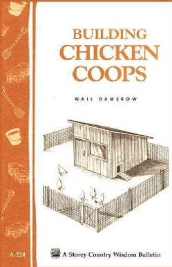 Building Chicken Coops: Storey Country Wisdom Bulletin A-224 (Paperback)