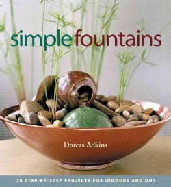Simple Fountains: 20 Step-By-Step Projects for Indoors and Out (Paperback)