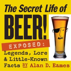 The Secret Life Of Beer: Legends, Lore & Little-known Facts (Paperback)
