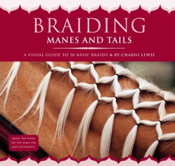 Braiding Manes and Tails: A Visual Guide to 30 Basic Braids (Spiral bound)