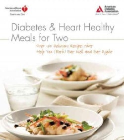 Diabetes & Heart Healthy Meals for Two: Over 170 Delicious Recipes that Help You (Both) Eat Well and Eat Right (Paperback)
