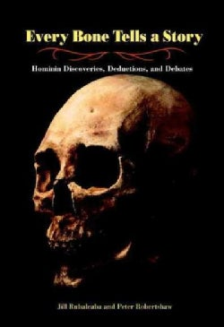 Every Bone Tells a Story: Hominin Discoveries, Deductions, and Debates (Paperback)