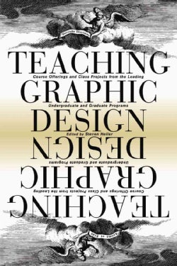Teaching Graphic Design: Course Offerings and Class Projects from the Leading Graduate and Undergraduate Programs (Paperback)