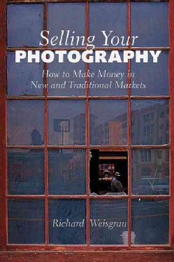 Selling Your Photography: How to Make Money in New and Traditional Markets (Paperback)
