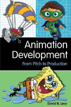 Animation Development: From Pitch to Production (Paperback)