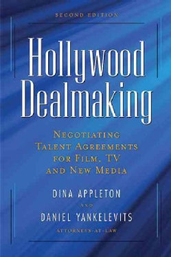 Hollywood Dealmaking: Negotiating Talent Agreements for Film, TV, and New Media (Paperback)