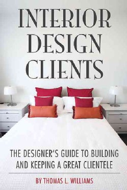 Interior Design Clients: The Designer's Guide to Building and Keeping a Great Clientele (Paperback)