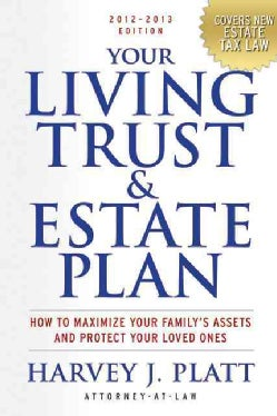 Your Living Trust & Estate Plan, 2012-2013: How to Maximize Your Family's Assets and Protect Your Loved Ones (Paperback)