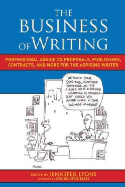 The Business of Writing: Professional Advice on Proposals, Publishers, Contracts, and More for the Aspiring Writer (Paperback)
