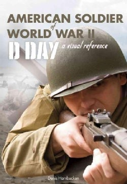 American Soldier of World War II: D Day A Visual Reference (Paperback)