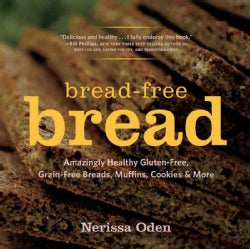 Bread-Free Bread: Gluten-Free, Grain-Free, Amazingly Healthy Veggie - and Seed-Based Recipes (Paperback)