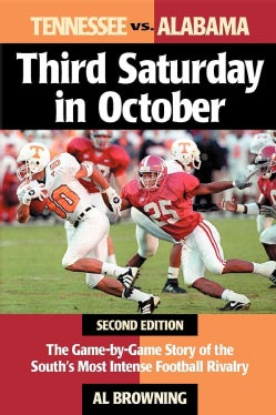 Third Saturday in October: Tennessee Vs. Alabama : The Game-By-Game Story of the South's Most Intense Football Ri... (Paperback)