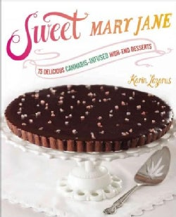 Sweet Mary Jane: 75 Delicious Cannabis-Infused High-End Desserts (Paperback)