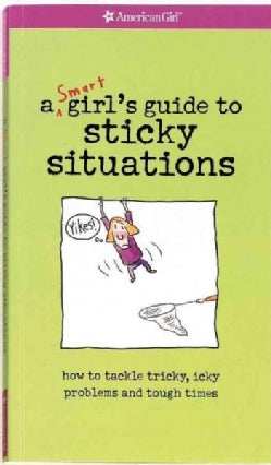 A Smart Girl's Guide to Sticky Situations: How to Tackle Tricky, Icky Problems and Tough Times. (Paperback)