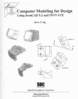 Computer Modeling for Design Using Ironcad 5.2 and Inovate (Paperback)