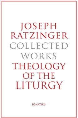 Theology of the Liturgy: The Sacramental Foundation of Christian Existence (Hardcover)