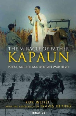 The Miracle of Father Kapaun: Priest, Soldier, and Korean War Hero (Hardcover)