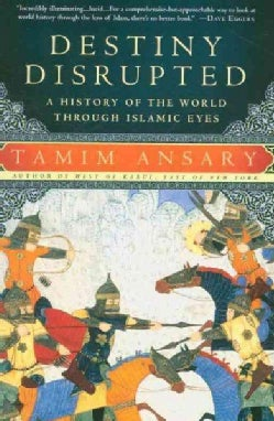 Destiny Disrupted: A History of the World Through Islamic Eyes (Paperback)