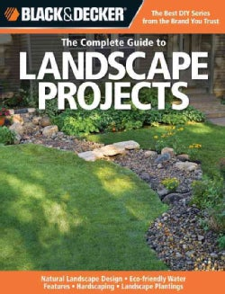 The Complete Guide to Landscape Projects: Natural Landscape Design, Eco-friendly Water Features, Hardscaping, Lan... (Paperback)