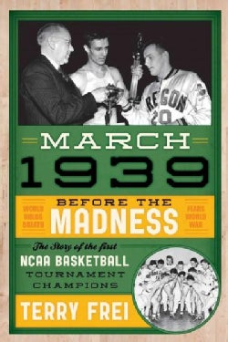 March 1939: Before the Madness-- the Story of the First NCAA Basketball Tournament Champions (Hardcover)