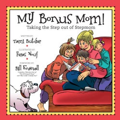 My Bonus Mom1: Taking the Step Out of Stepmom (Hardcover)