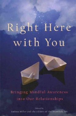 Right Here With You: Bringing Mindful Awareness into Our Relationships (Paperback)
