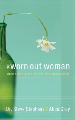 The Worn Out Woman: When Your Life Is Full and Your Spirit Is Empty (Paperback)