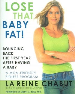 Lose That Baby Fat!: Bouncing Back the First Year After Having a Baby (Paperback)