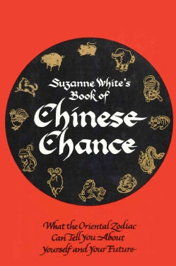 Suzanne White's Book of Chinese Chance: What the Oriental Zodiac Can Tell You About Yourself and Your Future (Paperback)