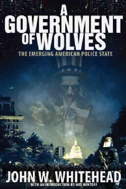 A Government of Wolves: The Emerging American Police State (Hardcover)