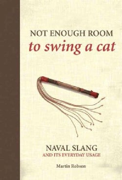 Not Enough Room to Swing a Cat: Naval Slang and It's Everyday Usage (Hardcover)