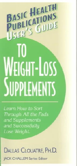Users Guide to Weight-Loss Supplements: Learn How to Sort Through All the Fads and Supplements and Successfully L... (Paperback)