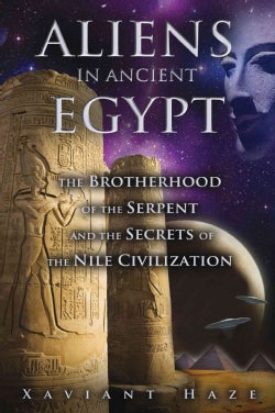 Aliens in Ancient Egypt: The Brotherhood of the Serpent and the Secrets of the Nile Civilization (Paperback)