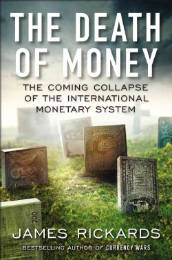 The Death of Money: The Coming Collapse of the International Monetary System (Hardcover)