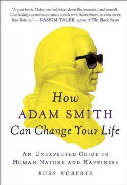 How Adam Smith Can Change Your Life: An Unexpected Guide to Human Nature and Happiness (Paperback)